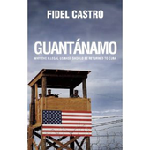 Guantanamo - Why The Illegal Base Should Be Returned To Cuba