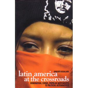 Latin America at the Crossroads: Domination, Crisis, Popular Movements & Political Alternative