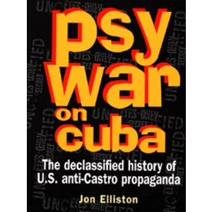 Psywar on Cuba, The declassified history of US anti-Castro propaganda
