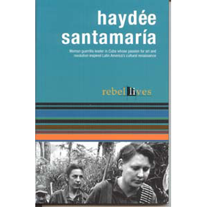 Rebel Lives: Haydee Santamaria - Women's Guerrilla Leader