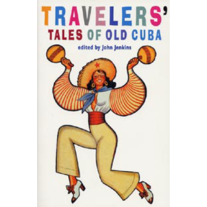 Travelers' Tales of Old Cuba: From Treasure Island to Mafia Den