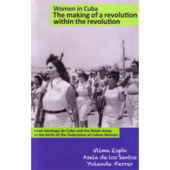 Women in Cuba: The Making of a Revolution within a Revolution