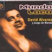 David Alvarez  y Juego de Manos: Mundo Loco (son, salsa)