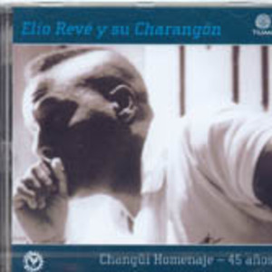 Elio Reve y su Charangon: : Changui Homenaje 45 anos