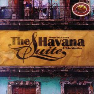 Ahmed Dickinson & Trio Mestizo: The Havana Suite