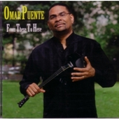 Omar Puente: From there to here