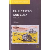 Raul Castro and Cuba: A Military History