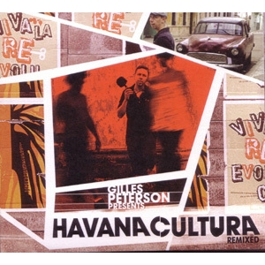 Gilles Peterson: Presents Havana Cultura Remixed