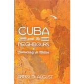 Cuba and its Neighbours: Democracy in Motion By Arnold August