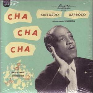 Abelardo Barroso with Orquesta Sensacion: Cha Cha Cha