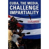 Cuba, the Media, and the Challenge of Impartiality by Salim Lamrani