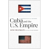 Cuba and the US Empire: A Chronological History by Jane Franklin