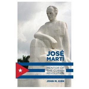 Jose Marti: Mentor of the Cuban Revolution by John M Kirk