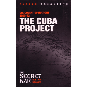 Cuba Project: CIA Covert Operations 1959-62