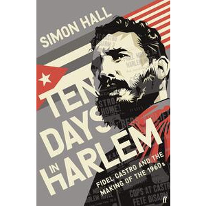 Ten Days in Harlem: Fidel Castro and the making of the 1960s